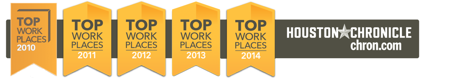 Certified a Houston Chronicle Top Workplace from 2010 through 2015